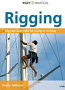 Rigging: Everything You Always Wanted to Know about the Ropes and the Rigging,