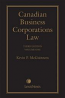 Canadian Business Corporations Law, 3rd Edition  Volume 1