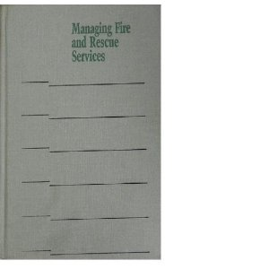 Managing Fire and Rescue Services ( Municipal Management Series ) (3RD ed.)