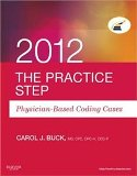 The Practice Step: Physician-Based Coding Cases, 2012 Edition