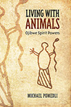 Living with Animals: Ojibwe Spirit Powers (2014)