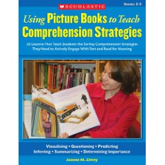 Using Picture Books to Teach Comprehension Strategies: 30 Lessons That Teach Students the Six Comprehension Strategies They Need to Actively Engage With Text and Read for Meaning: Grades 2-5