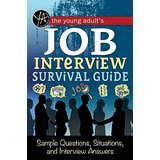 The Young Adult S Suvival Guide to Interviews: Finding the Job and Nailing the Interview