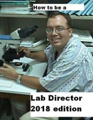 How To Be A Lab Director 2018 edition